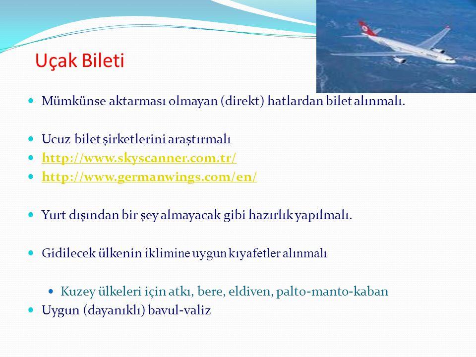 Uçak Bileti Mümkünse aktarması olmayan (direkt) hatlardan bilet alınmalı. Ucuz bilet şirketlerini araştırmalı http://www.skyscanner.com.tr/ http://www