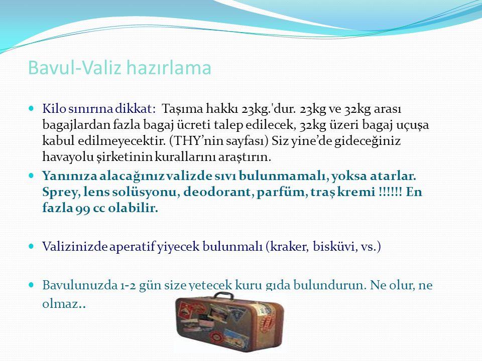 Bavul-Valiz hazırlama Kilo sınırına dikkat: Taşıma hakkı 23kg.'dur. 23kg ve 32kg arası bagajlardan fazla bagaj ücreti talep edilecek, 32kg üzeri bagaj