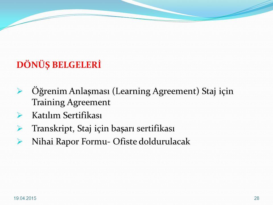 DÖNÜŞ BELGELERİ  Öğrenim Anlaşması (Learning Agreement) Staj için Training Agreement  Katılım Sertifikası  Transkript, Staj için başarı sertifikası