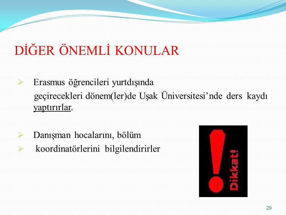 DİĞER ÖNEMLİ KONULAR  Erasmus öğrencileri yurtdışında geçirecekleri dönem(ler)de Uşak Üniversitesi'nde ders kaydı yaptırırlar.  Danışman hocalarını,