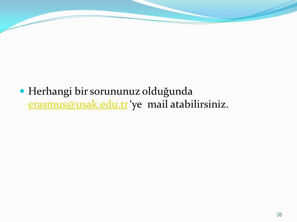 Herhangi bir sorununuz olduğunda erasmus@usak.edu.tr 'ye mail atabilirsiniz. erasmus@usak.edu.tr 38