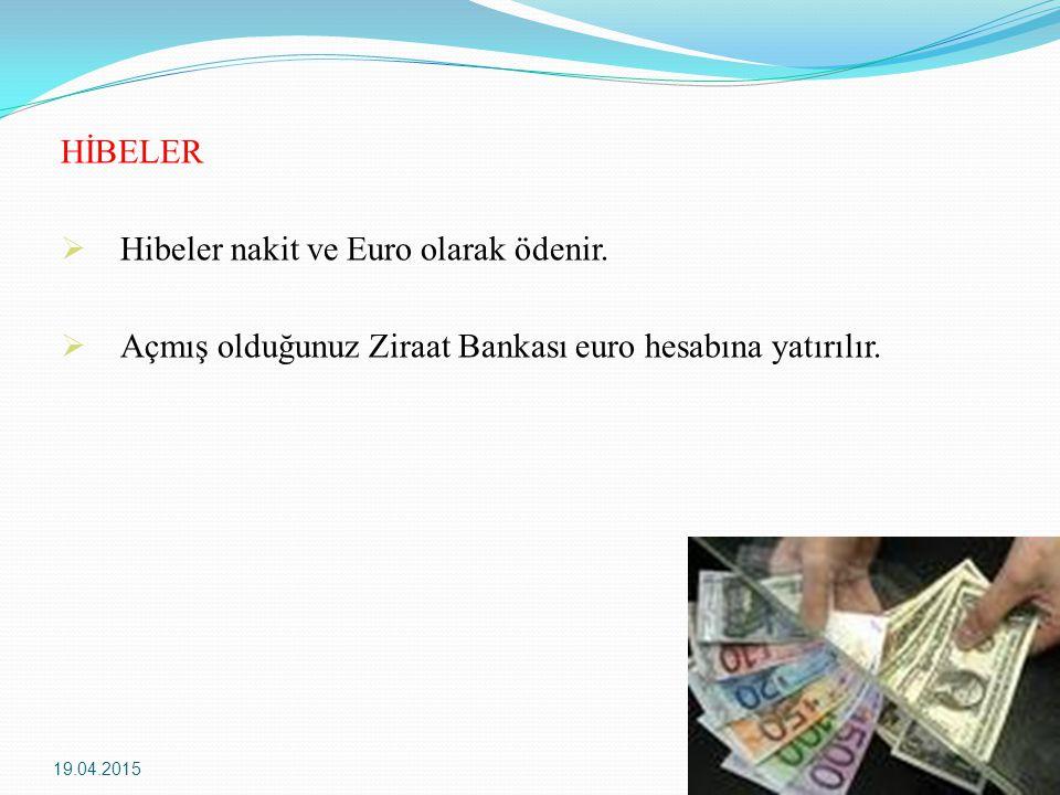 HİBELER  Hibeler nakit ve Euro olarak ödenir.  Açmış olduğunuz Ziraat Bankası euro hesabına yatırılır. 19.04.20159