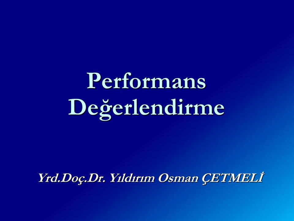 Performans Değerlendirme Yrd.Doç.Dr. Yıldırım Osman ÇETMELİ