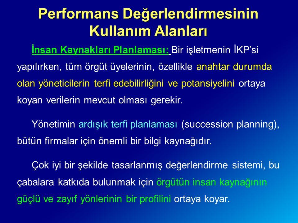 Performans Değerlendirmesinin Kullanım Alanları İnsan Kaynakları Planlaması: Bir işletmenin İKP'si yapılırken, tüm örgüt üyelerinin, özellikle anahtar