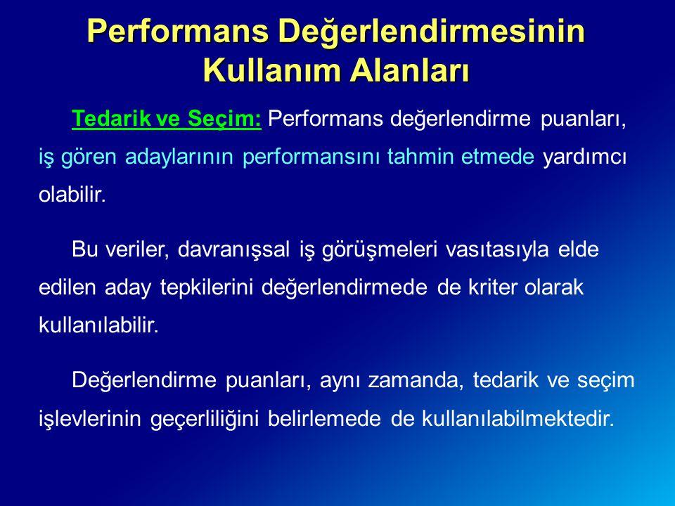 Performans Değerlendirmesinin Kullanım Alanları Tedarik ve Seçim: Performans değerlendirme puanları, iş gören adaylarının performansını tahmin etmede