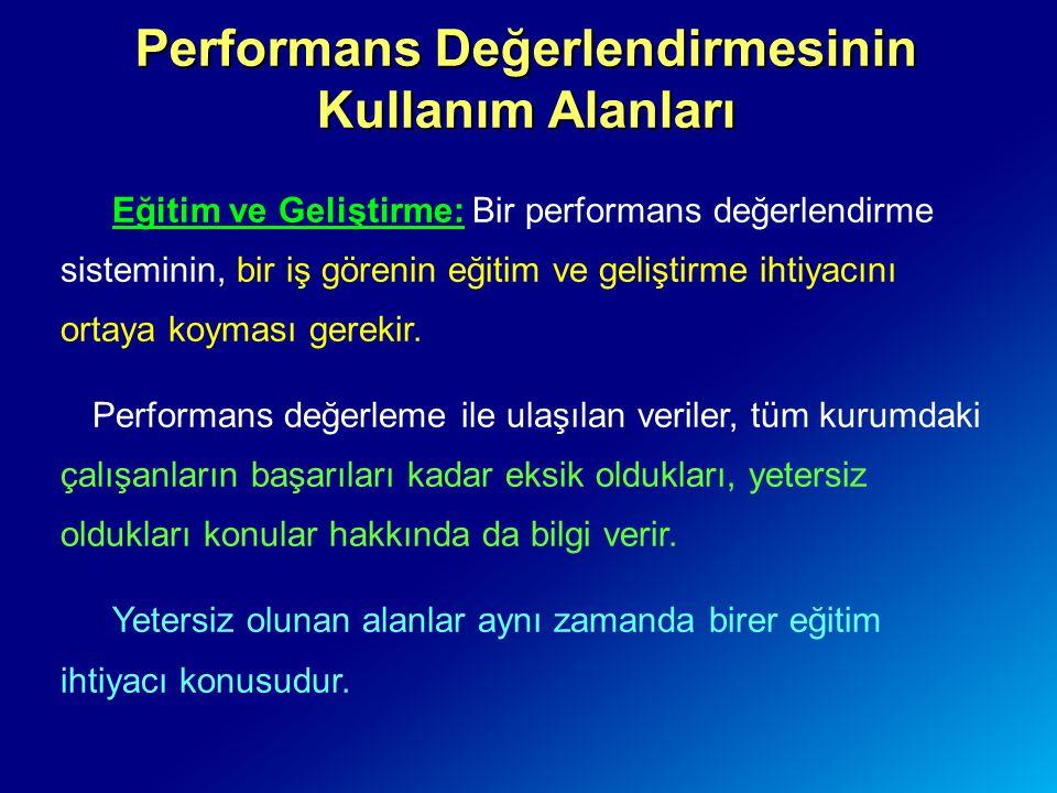 Performans Değerlendirmesinin Kullanım Alanları Eğitim ve Geliştirme: Bir performans değerlendirme sisteminin, bir iş görenin eğitim ve geliştirme iht