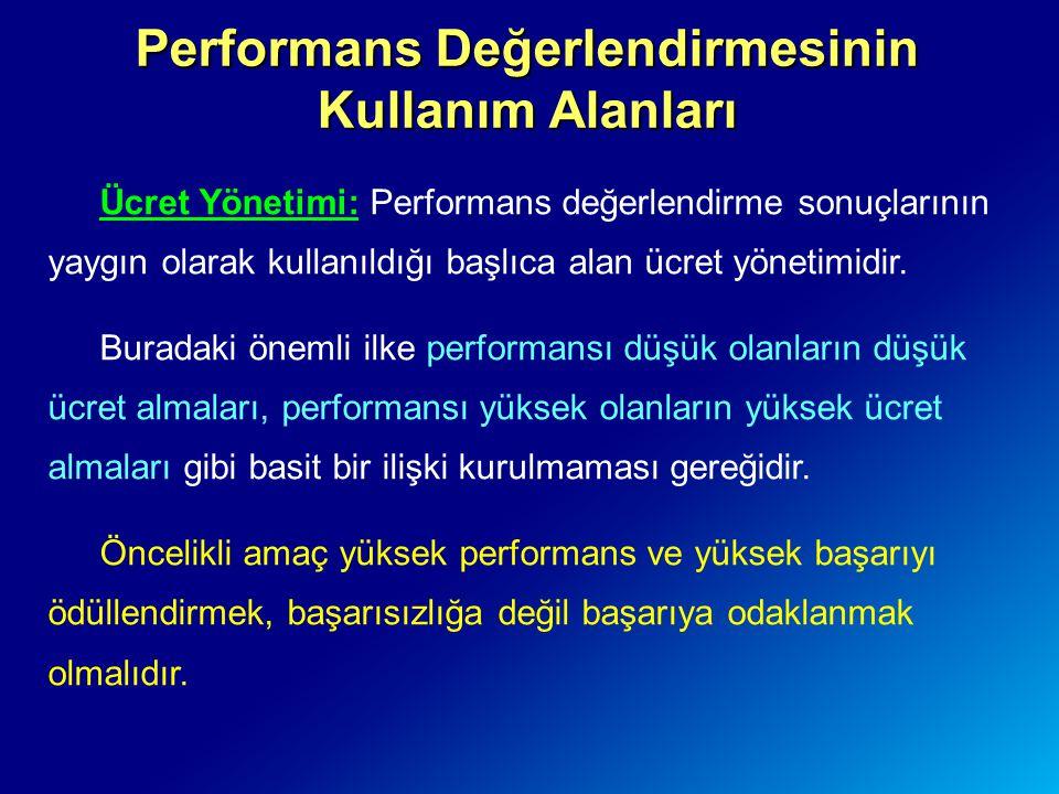 Performans Değerlendirmesinin Kullanım Alanları Ücret Yönetimi: Performans değerlendirme sonuçlarının yaygın olarak kullanıldığı başlıca alan ücret yö