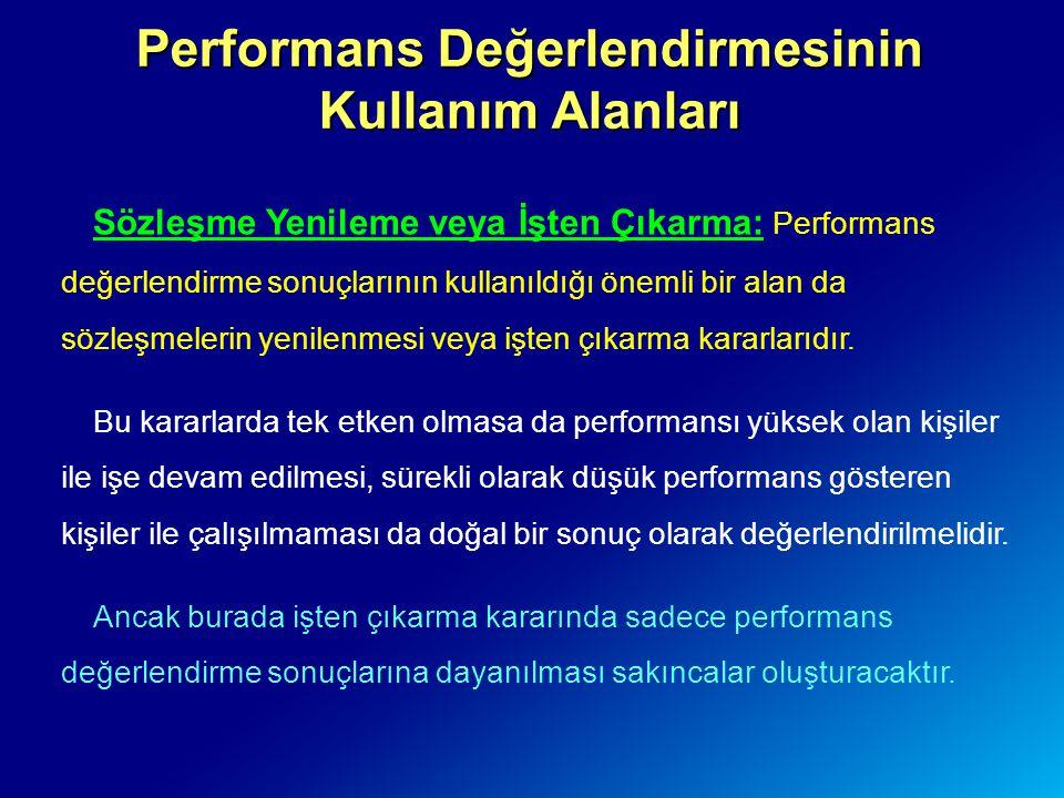Performans Değerlendirmesinin Kullanım Alanları Sözleşme Yenileme veya İşten Çıkarma: Performans değerlendirme sonuçlarının kullanıldığı önemli bir al
