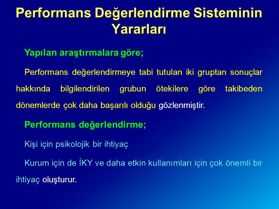 Performans Değerlendirme Sisteminin Yararları Yapılan araştırmalara göre; Performans değerlendirmeye tabi tutulan iki gruptan sonuçlar hakkında bilgil