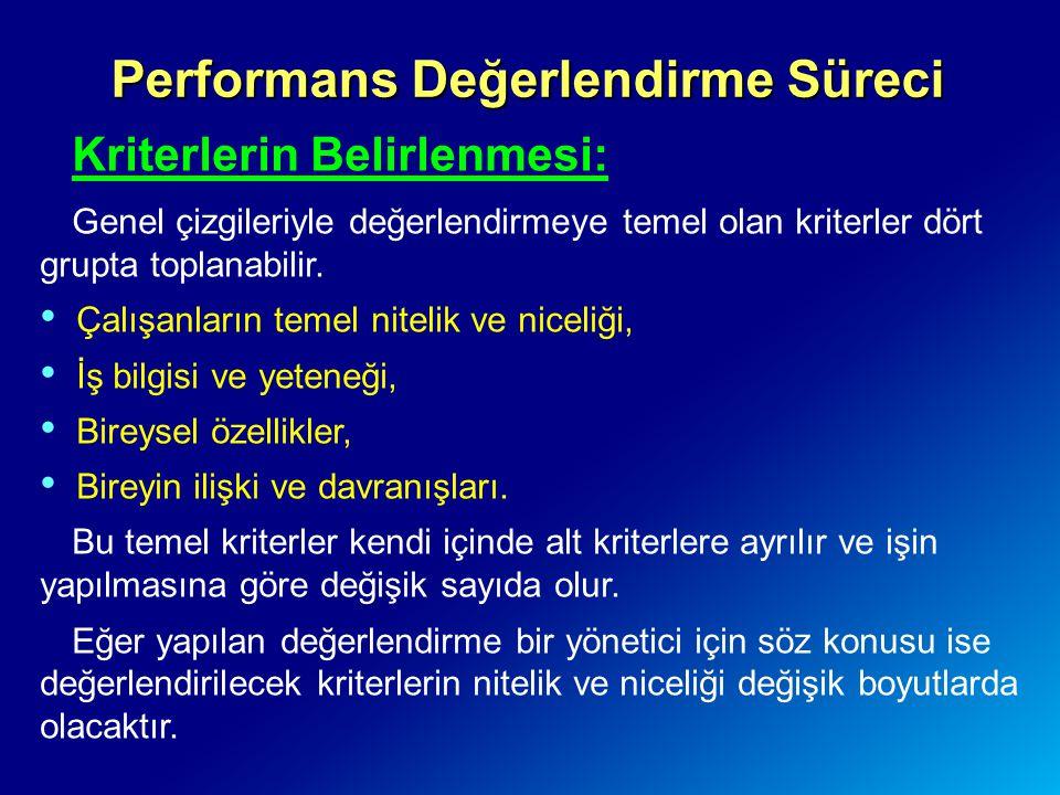 Performans Değerlendirme Süreci Kriterlerin Belirlenmesi: Genel çizgileriyle değerlendirmeye temel olan kriterler dört grupta toplanabilir. Çalışanlar