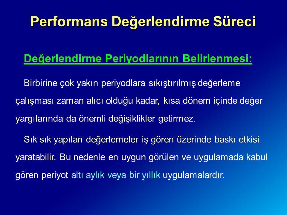 Performans Değerlendirme Süreci Değerlendirme Periyodlarının Belirlenmesi: Birbirine çok yakın periyodlara sıkıştırılmış değerleme çalışması zaman alı