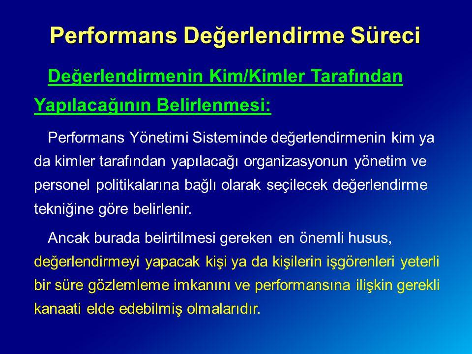 Performans Değerlendirme Süreci Değerlendirmenin Kim/Kimler Tarafından Yapılacağının Belirlenmesi: Performans Yönetimi Sisteminde değerlendirmenin kim