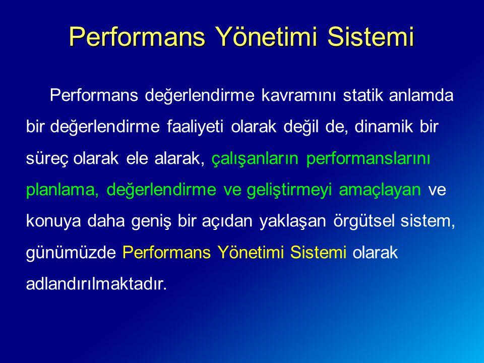 Performans Yönetimi Sistemi Performans değerlendirme kavramını statik anlamda bir değerlendirme faaliyeti olarak değil de, dinamik bir süreç olarak el