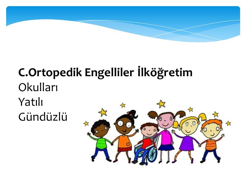 C.Ortopedik Engelliler İlköğretim Okulları Yatılı Gündüzlü