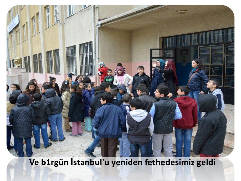 Ve b1rgün İstanbul'u yeniden fethedesimiz geldi