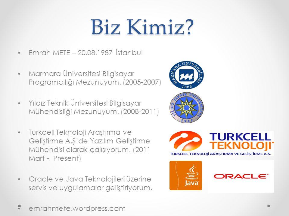 Biz Kimiz? Emrah METE – 20.08.1987 İstanbul Marmara Üniversitesi Bilgisayar Programcılığı Mezunuyum. (2005-2007) Yıldız Teknik Üniversitesi Bilgisayar