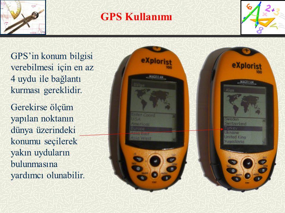GPS Kullanımı GPS'in konum bilgisi verebilmesi için en az 4 uydu ile bağlantı kurması gereklidir. Gerekirse ölçüm yapılan noktanın dünya üzerindeki ko