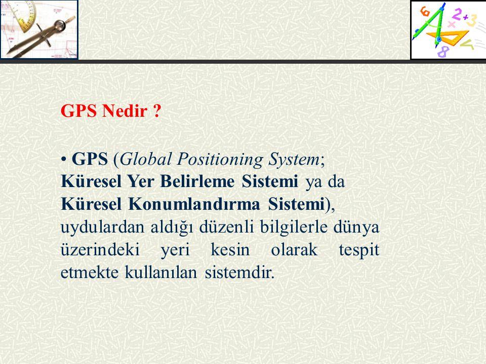 GPS Nedir ? GPS (Global Positioning System; Küresel Yer Belirleme Sistemi ya da Küresel Konumlandırma Sistemi), uydulardan aldığı düzenli bilgilerle d