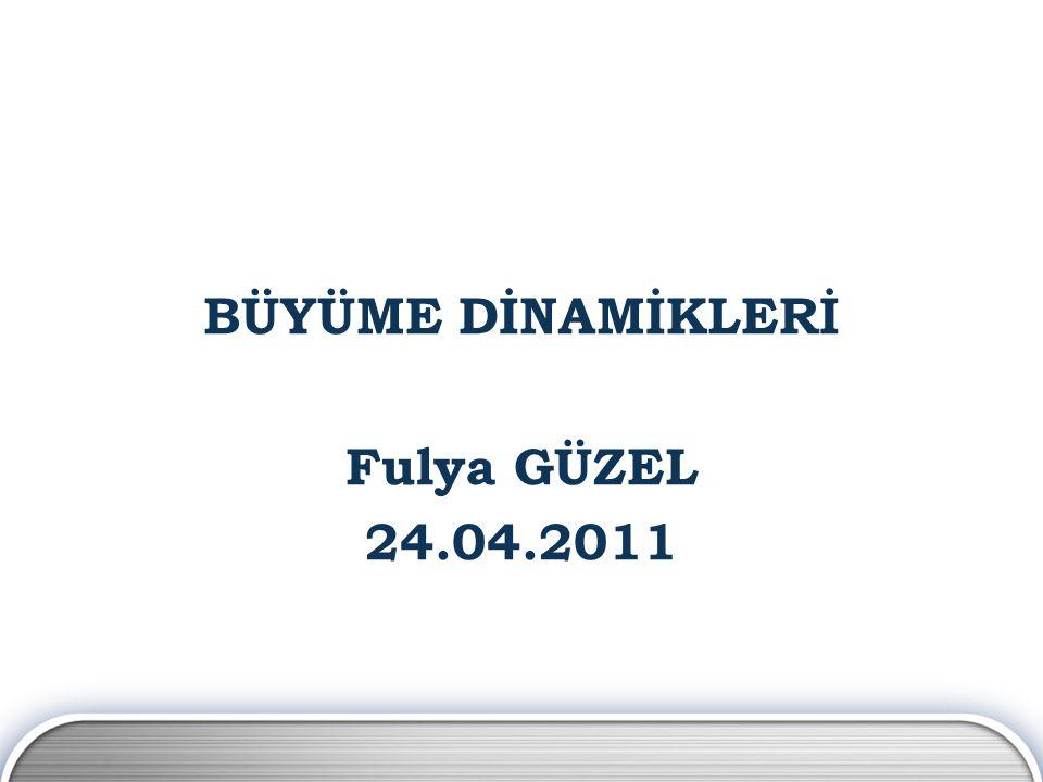 BÜYÜME DİNAMİKLERİ Fulya GÜZEL 24.04.2011