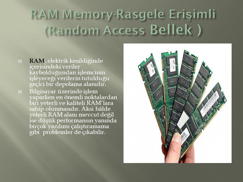  RAM, elektrik kesildiğinde içerisindeki veriler kaybolduğundan işlemcinin işleyeceği verilerin tutulduğu geçici bir depolama alanıdır.  Bilgisayar