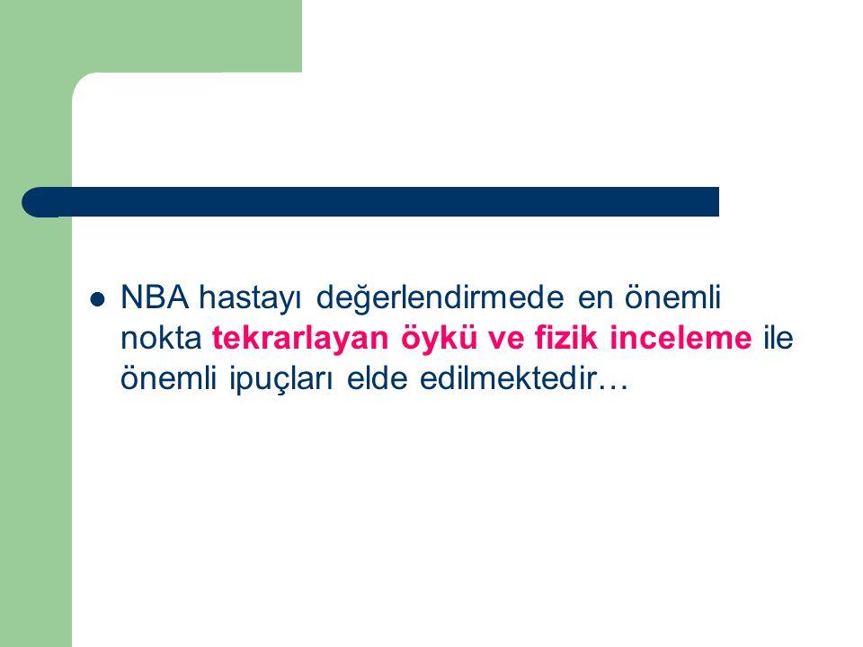 NBA hastayı değerlendirmede en önemli nokta tekrarlayan öykü ve fizik inceleme ile önemli ipuçları elde edilmektedir…