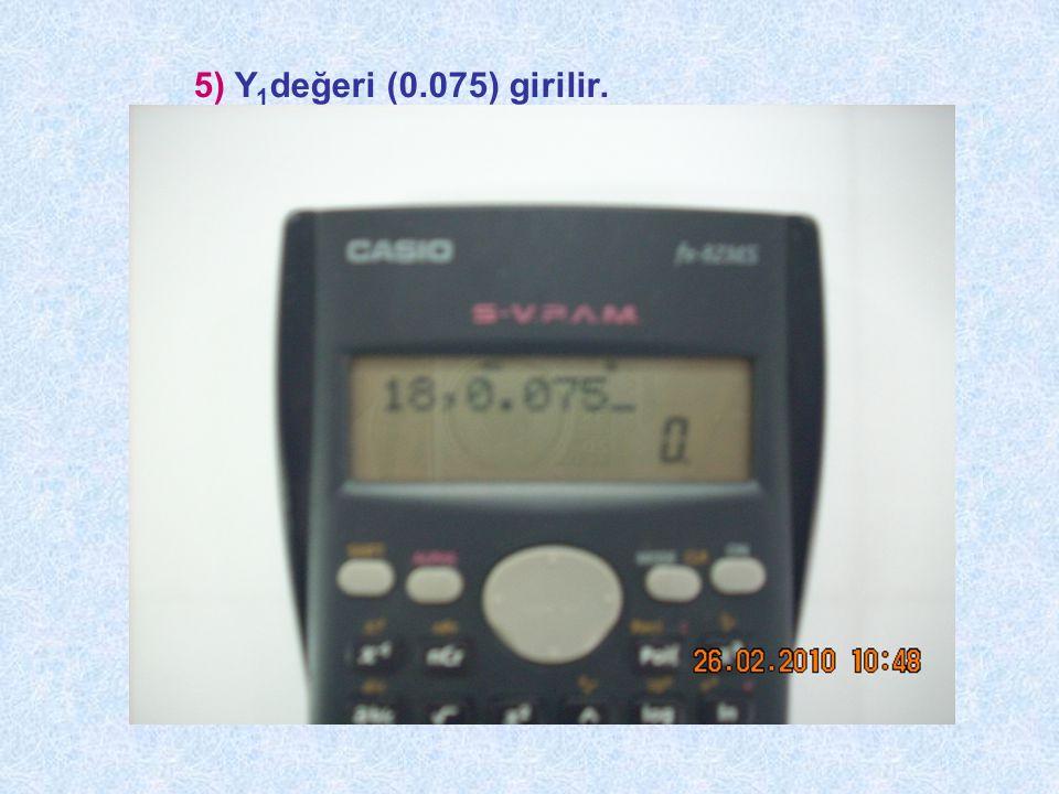 5) Y 1 değeri (0.075) girilir.