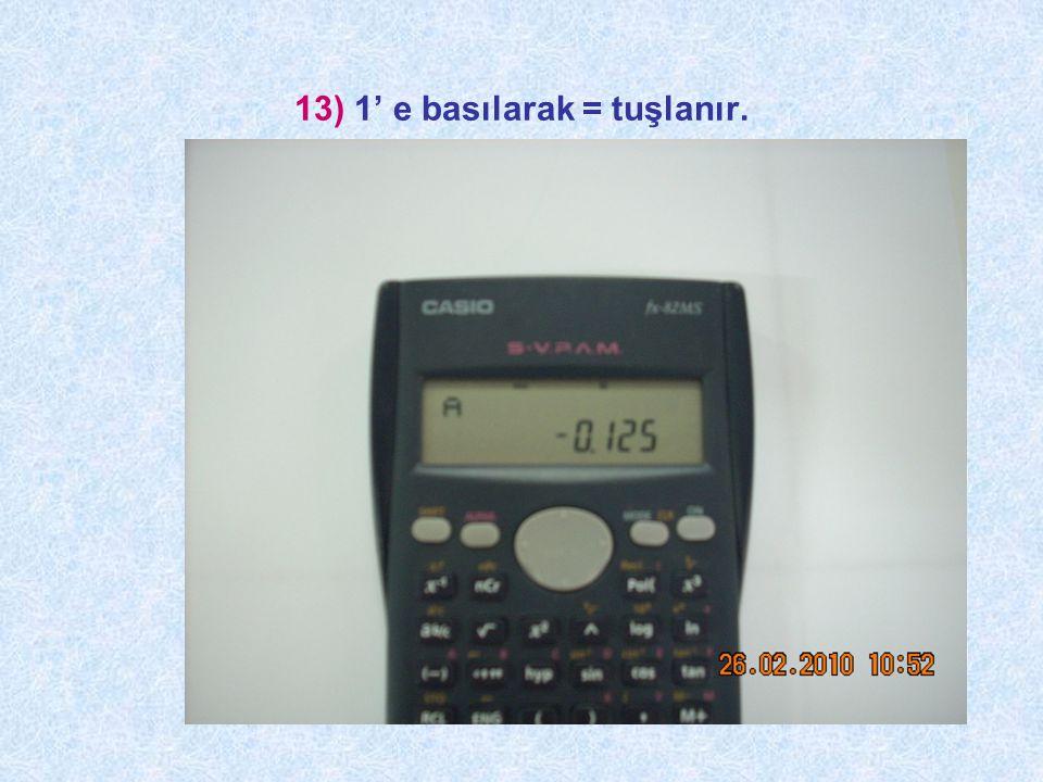 13) 1' e basılarak = tuşlanır.