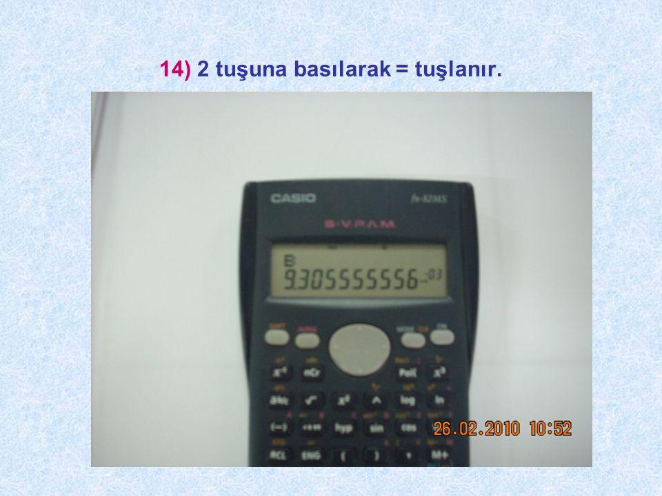 14) 2 tuşuna basılarak = tuşlanır.