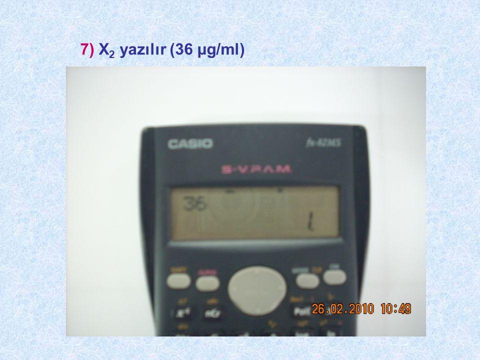 7) X 2 yazılır (36 μg/ml)