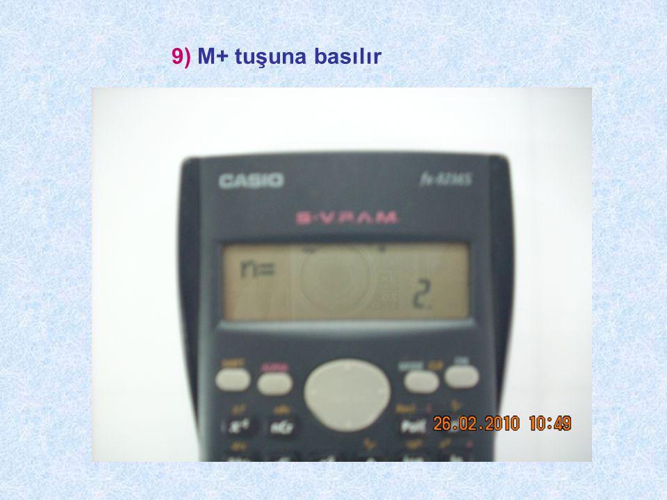 9) M+ tuşuna basılır