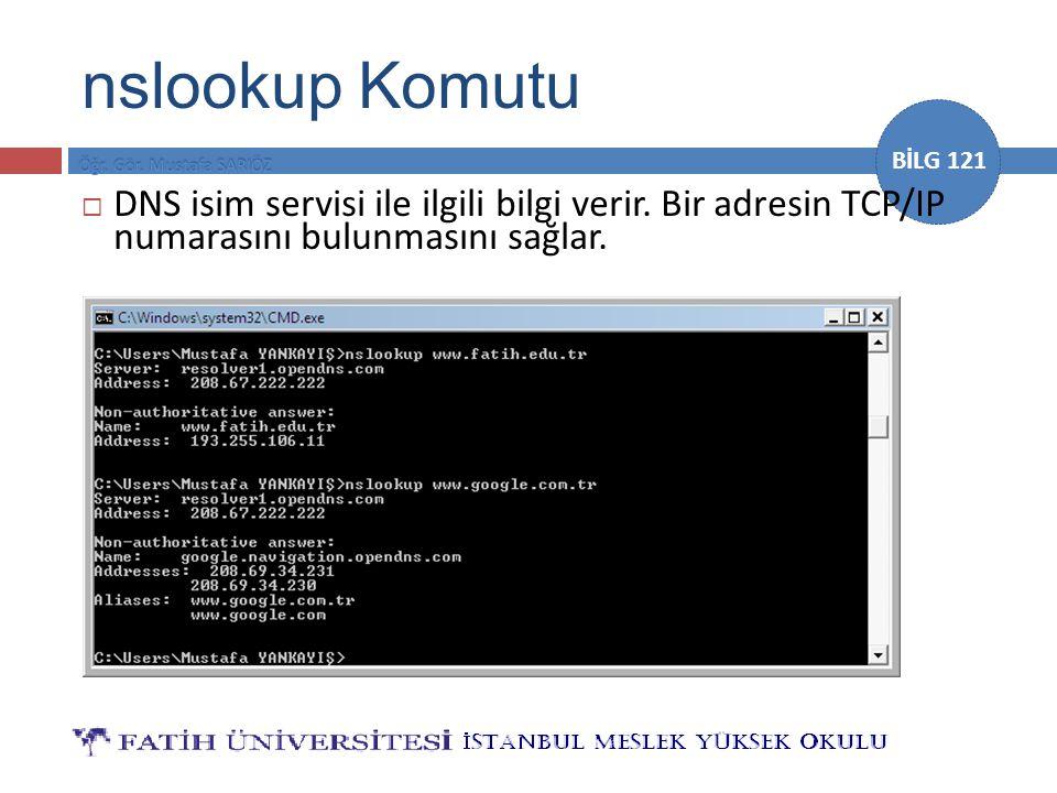 BİLG 121  DNS isim servisi ile ilgili bilgi verir. Bir adresin TCP/IP numarasını bulunmasını sağlar. nslookup Komutu