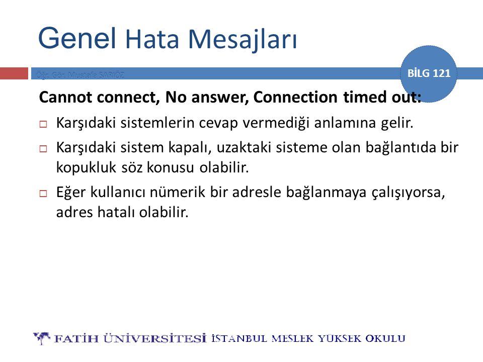 BİLG 121 Genel Hata Mesajları Cannot connect, No answer, Connection timed out:  Karşıdaki sistemlerin cevap vermediği anlamına gelir.  Karşıdaki sis