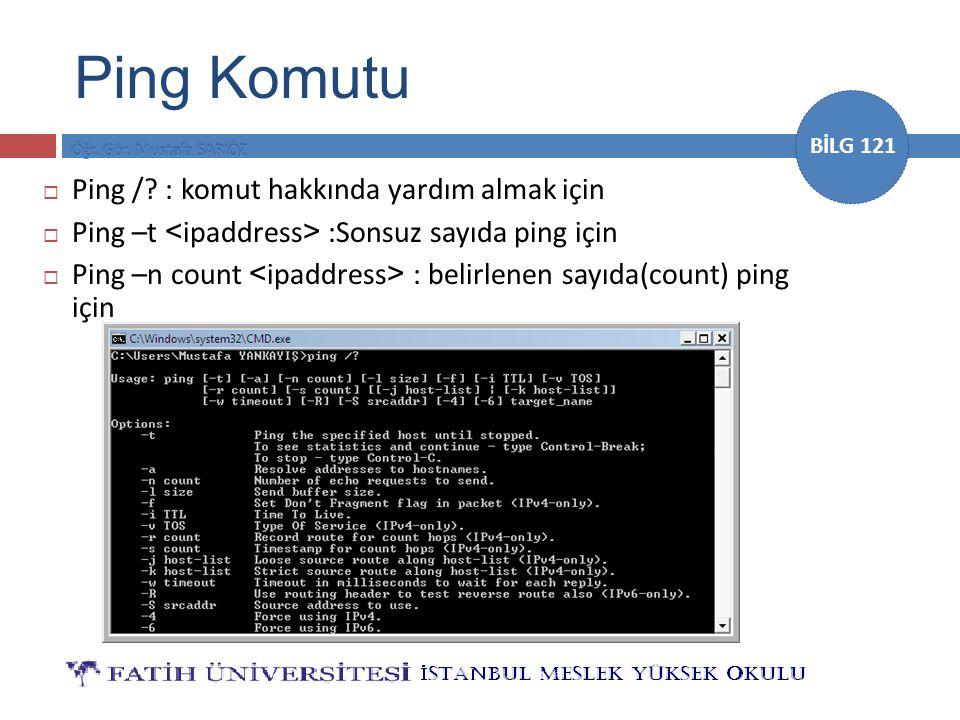 BİLG 121  Ping /? : komut hakkında yardım almak için  Ping –t :Sonsuz sayıda ping için  Ping –n count : belirlenen sayıda(count) ping için Ping Kom