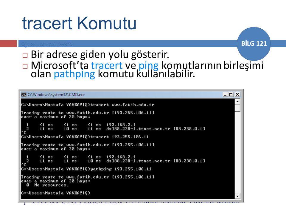 BİLG 121  Bir adrese giden yolu gösterir.  Microsoft'ta tracert ve ping komutlarının birleşimi olan pathp i ng komutu kullanılabilir. tracert Komutu