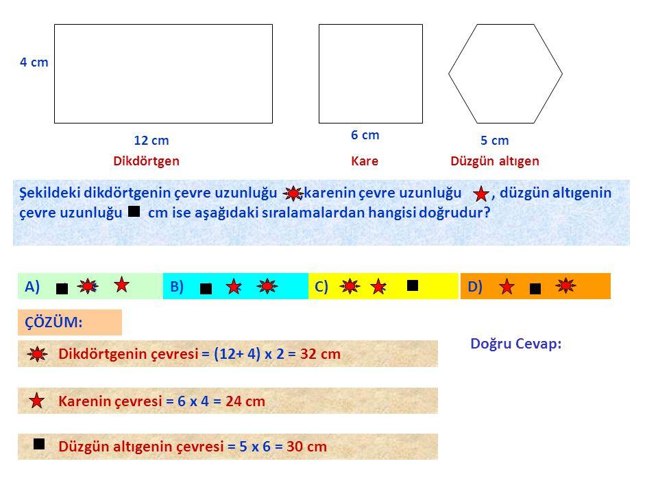 4 cm 12 cm 6 cm 5 cm Dikdörtgen KareDüzgün altıgen Şekildeki dikdörtgenin çevre uzunluğu,karenin çevre uzunluğu, düzgün altıgenin çevre uzunluğu cm is