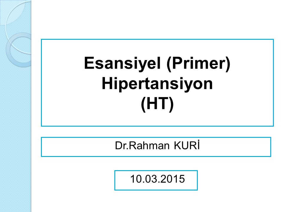 Esansiyel (Primer) Hipertansiyon (HT) 10.03.2015 Dr.Rahman KURİ