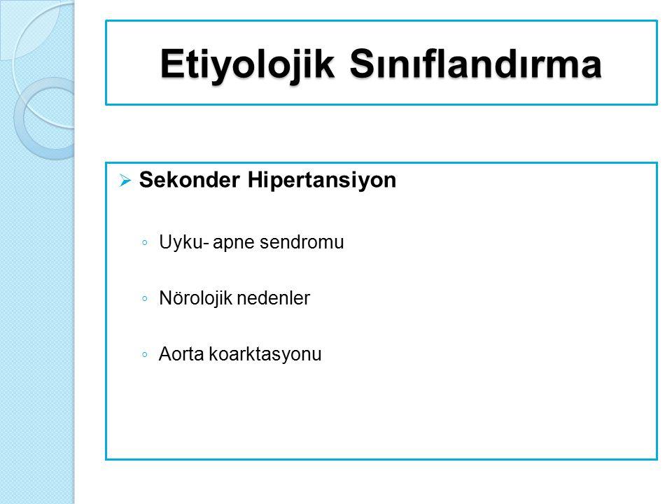 Etiyolojik Sınıflandırma  Sekonder Hipertansiyon ◦ Uyku- apne sendromu ◦ Nörolojik nedenler ◦ Aorta koarktasyonu