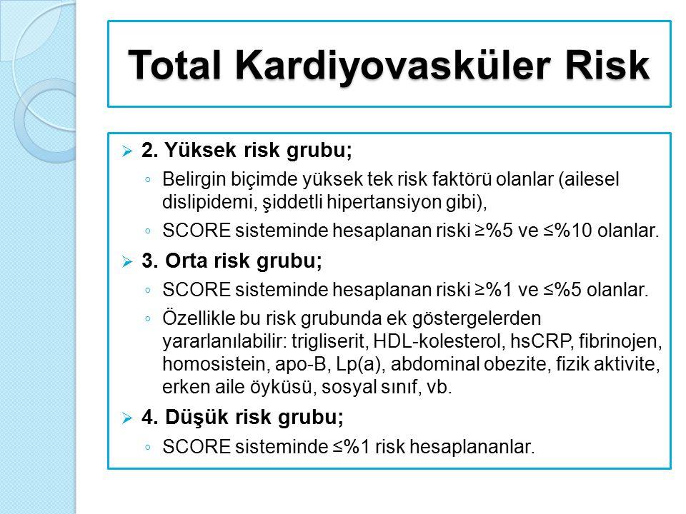 Total Kardiyovasküler Risk  2. Yüksek risk grubu; ◦ Belirgin biçimde yüksek tek risk faktörü olanlar (ailesel dislipidemi, şiddetli hipertansiyon gib