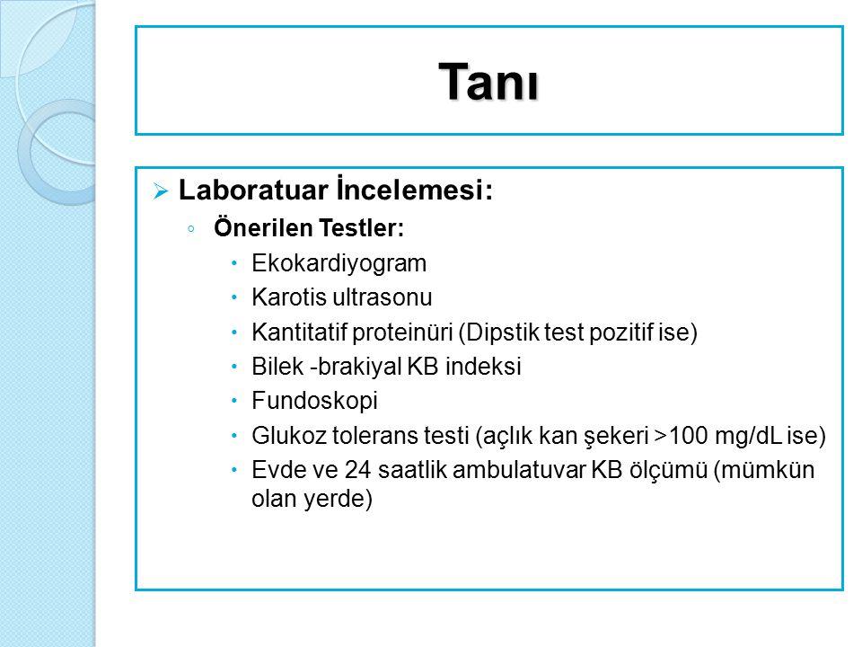 Tanı  Laboratuar İncelemesi: ◦ Önerilen Testler:  Ekokardiyogram  Karotis ultrasonu  Kantitatif proteinüri (Dipstik test pozitif ise)  Bilek -bra