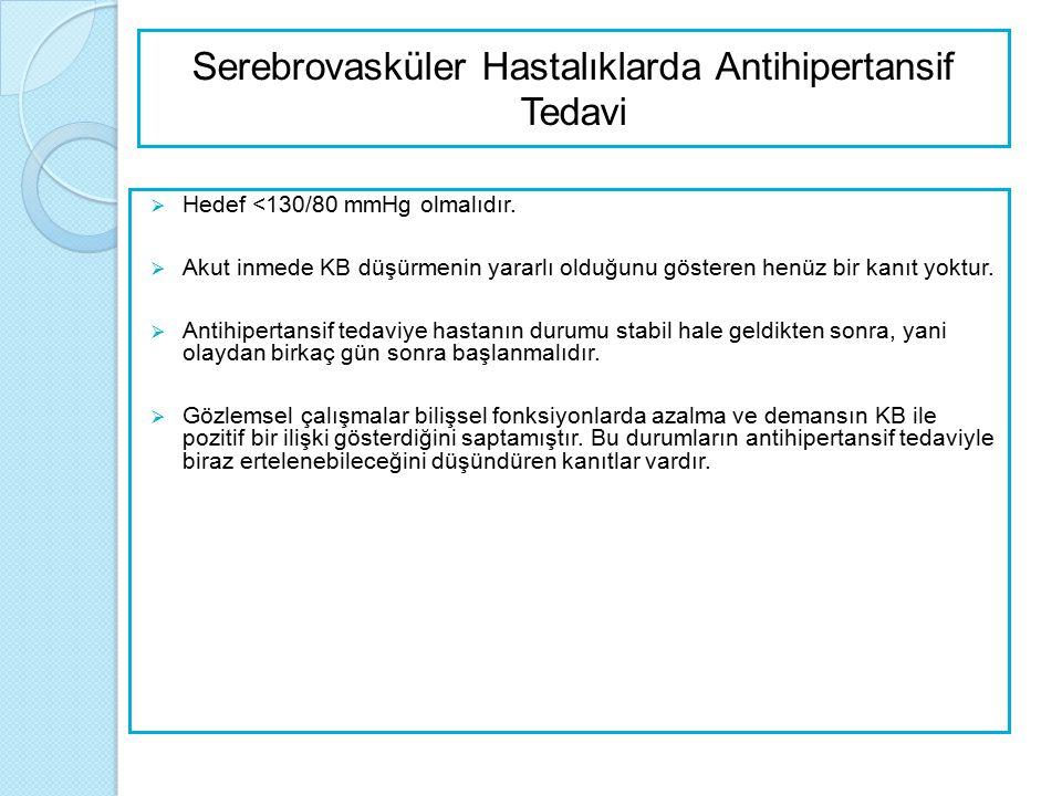 Serebrovasküler Hastalıklarda Antihipertansif Tedavi  Hedef <130/80 mmHg olmalıdır.  Akut inmede KB düşürmenin yararlı olduğunu gösteren henüz bir k