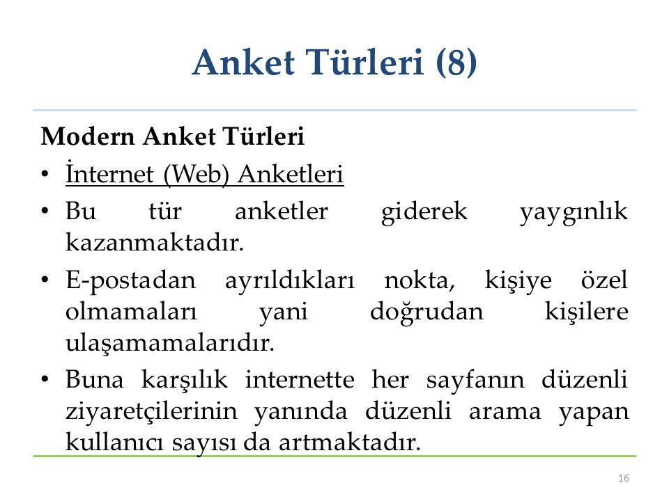 Anket Türleri (8) Modern Anket Türleri İnternet (Web) Anketleri Bu tür anketler giderek yaygınlık kazanmaktadır.