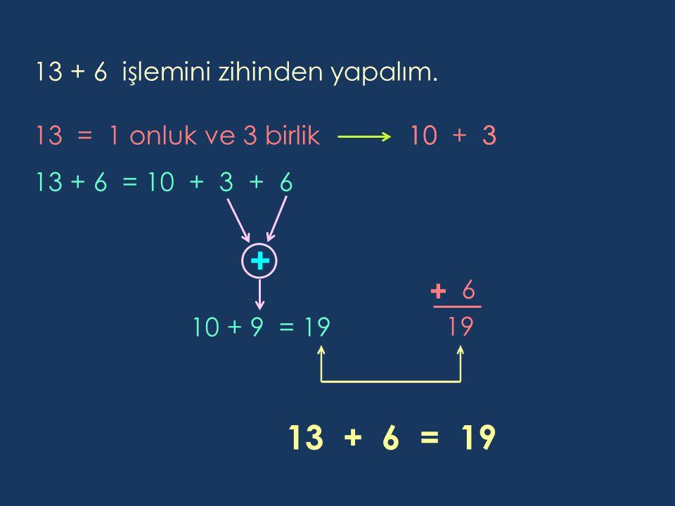 13 + 6 işlemini zihinden yapalım.