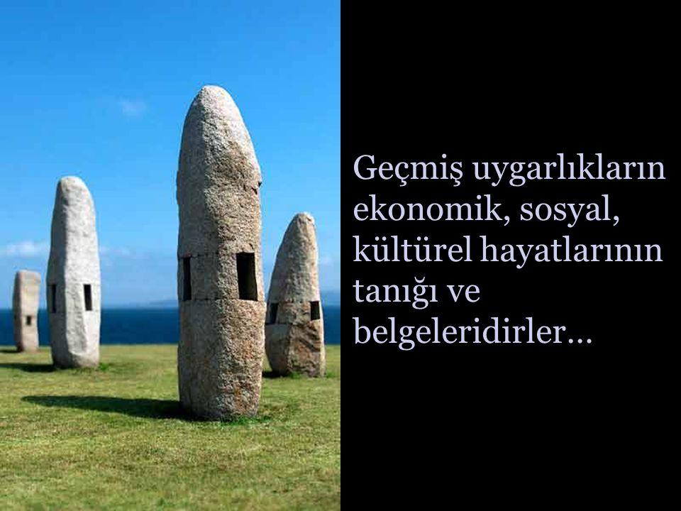 Taşlar, dünya tarihinin önemli bir parçasıdırlar…