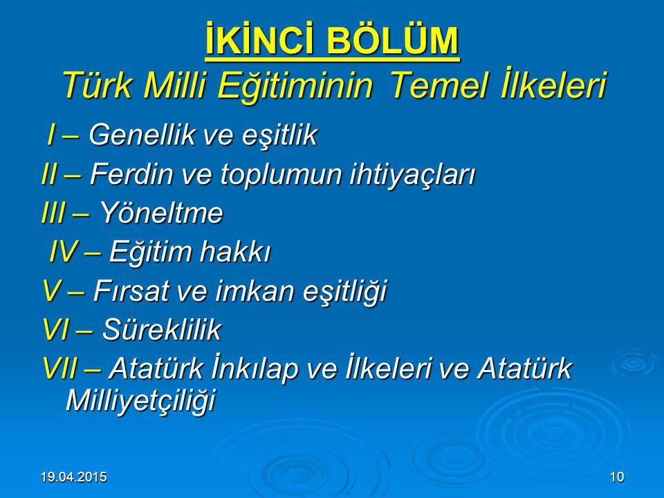19.04.20159 II – Özel amaçlar:  Madde 3 – Türk eğitim ve öğretim sistemi, bu genel amaçları gerçekleştirecek şekilde düzenlenir ve çeşitli derece ve
