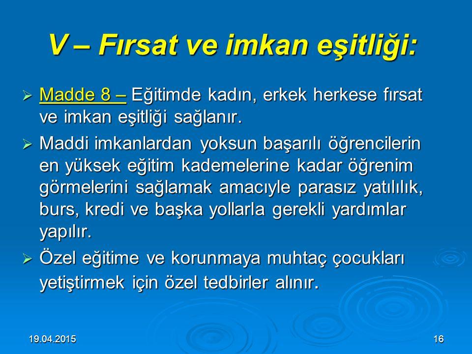 19.04.201515 IV – Eğitim hakkı:  Madde 7 – İlköğretim görmek her Türk vatandaşının hakkıdır.  İlköğretim kurumlarından sonraki eğitim kurumlarından