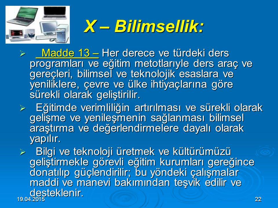 19.04.201521 IX – Laiklik : IX – Laiklik :  Madde 12 – Türk milli eğitiminde laiklik esastır. Din kültürü ve ahlak laiklik esastır. Din kültürü ve ah