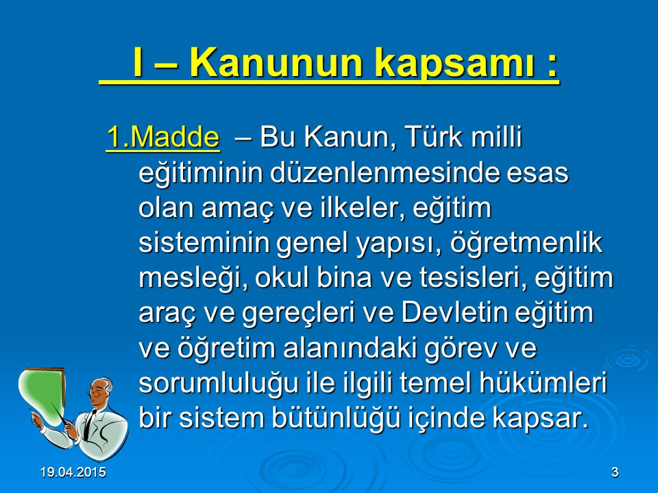 19.04.20152 İÇİNDEKİLER   1.Türk Milli Eğitimin Genel Amaçları   2.Türk Milli Eğitimin Genel İlkeleri   3.Türk Milli Eğitim Sisteminin Genel Yap