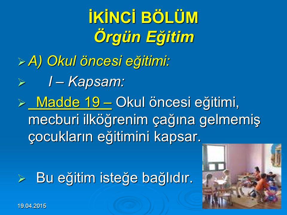 19.04.201529 I – Örgün ve yaygın eğitim: I – Örgün ve yaygın eğitim:  Madde 18 – Türk milli eğitim sistemi, örgün eğitim ve yaygın eğitim olmak üzere