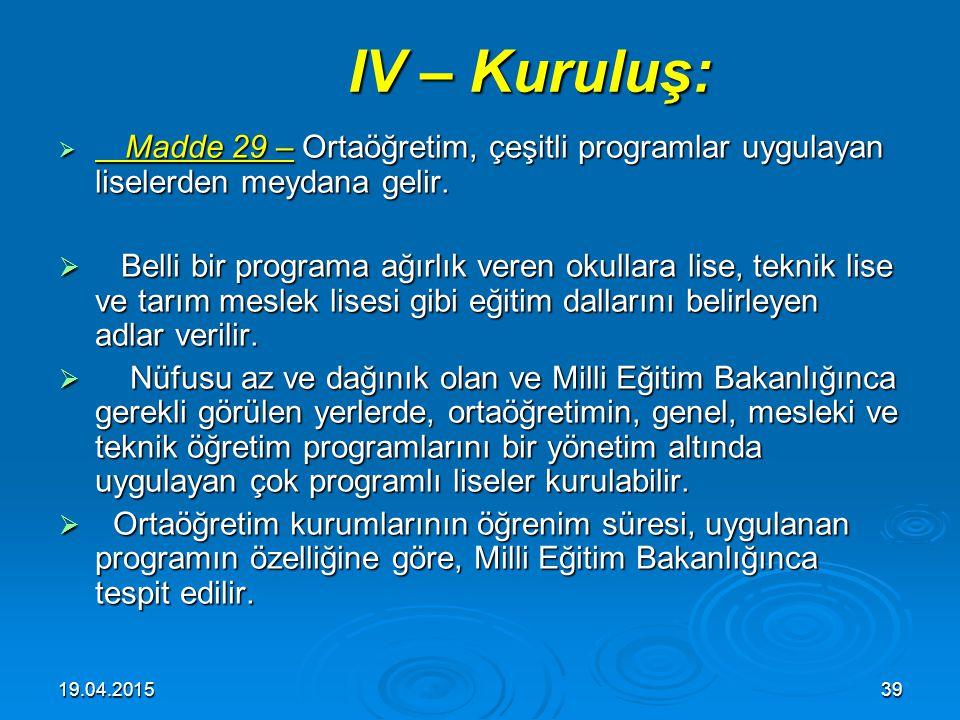 19.04.201538 III – Amaç ve görevler: III – Amaç ve görevler:  Madde 28 – Ortaöğretimin amaç ve görevleri, Milli Eğitimin genel amaçlarına ve temel il