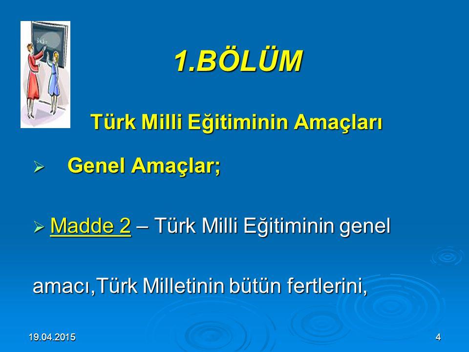 19.04.20153 I – Kanunun kapsamı : I – Kanunun kapsamı : 1.Madde – Bu Kanun, Türk milli eğitiminin düzenlenmesinde esas olan amaç ve ilkeler, eğitim si